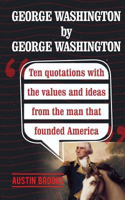 George Washington by George Washington: Ten Quotes Analyzed to Provide Insights of an Evil Mind. Trying to Understand the Nature of Evil Through the Nazi Dictator Own Words.