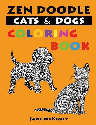 Zen Doodle Cats and Dogs Coloring Book: Color Amazing Zen Doodle Cats and Dogs!