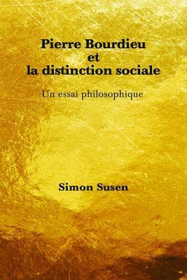 Pierre Bourdieu Et La Distinction Sociale: Un Essai Philosophique par Simon Susen