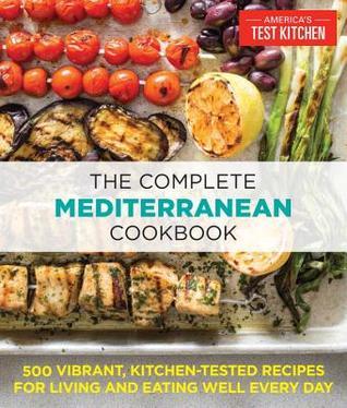 Test Kitchen Cookbook | The Complete Mediterranean Cookbook 500 Vibrant Kitchen Tested