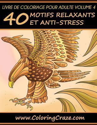 Livre de Coloriage Pour Adulte Volume 4: 40 Motifs Relaxants Et Anti-Stress, Serie de Livre de Coloriage Pour Adulte Par Coloringcraze