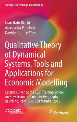 Qualitative Theory of Dynamical Systems, Tools and Applications for Economic Modelling: Lectures Given at the Cost Training School on New Economic Complex Geography at Urbino, Italy, 17-19 September 2015