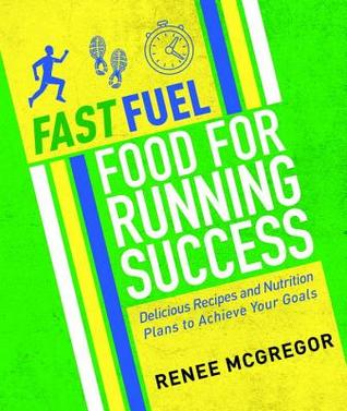 Running Training Food: 100 Delicious Recipes to Fuel Your Body and Reach Your Goals