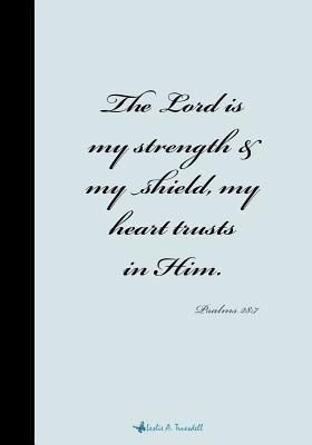 Psalms 28: 7 Prayer Journal: The Lord Is My Strength & My Shield, My Heart Trusts in Him