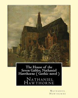 The House of the Seven Gables, Nathaniel Hawthorne ( Gothic novel )
