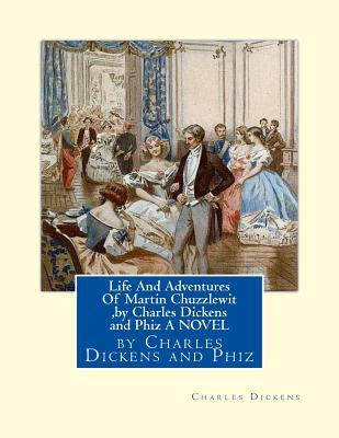 Life and Adventures of Martin Chuzzlewit, by Charles Dickens and Phiz a Novel: Hablot Knight Browne (10 July 1815 - 8 July 1882) Was an English Artist. Well-Known by His Pen Name, Phiz, He Illustrated Books by Charles Dickens