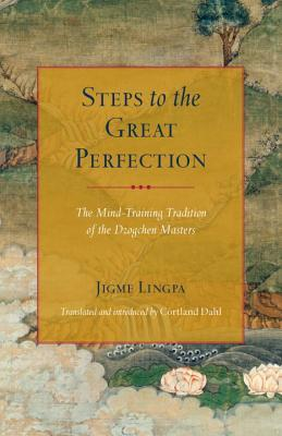 Steps to the Great Perfection: The Mind-Training Tradition of the Dzogchen Masters