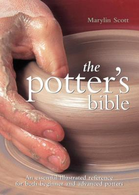 Potter's Bible: An Essential Illustrated Reference for Both Beginner and Advanced Potters