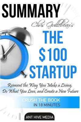 Chris Guillebeau's the $100 Startup: Reinvent the Way You Make a Living, Do What You Love, and Create a New Future Summary