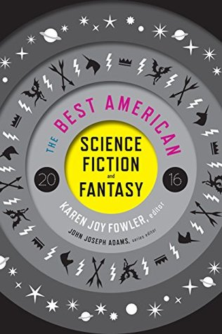 The Best American Science Fiction and Fantasy 2016 by John Joseph Adams