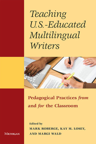 Teaching U.S.-Educated Multilingual Writers: Pedagogical Practices from and for the Classroom