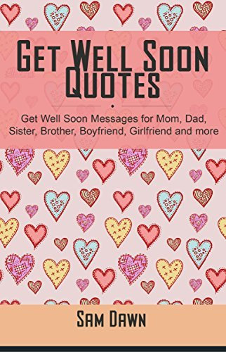 Get Well Soon Quotes: Get Well Soon Messages for Mom, Dad, Sister, Brother, Boyfriend, Girlfriend and more