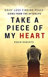 Take a piece of my heart - Grief, loss, finding peace and signs from the afterlife