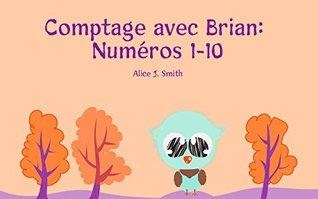 Livre pour bébé: Comptage avec Brian: Numéros 1-10: