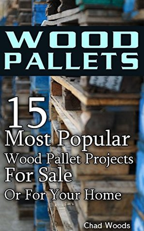 Wood Pallets: 15 Most Popular Wood Pallet Projects For Sale Or For Your Home: (Wood Pallet, DIY Projects, DIY Household Hacks, DIY Projects For Your Home, ...