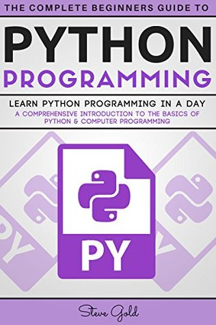 Python: Python Programming: Learn Python Programming In A Day - A Comprehensive Introduction To The Basics Of Python & Computer Programming