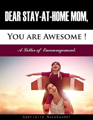 Dear Stay-at-Home Mom, You Are Awesome!: A Letter of Encouragement.