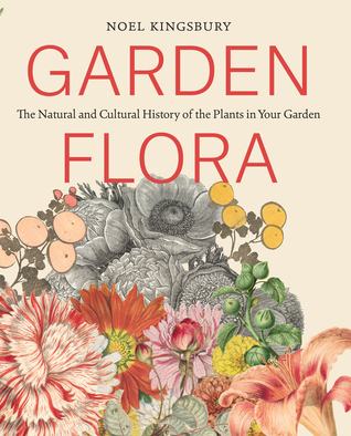 Garden Flora: The Natural and Cultural History of the Plants In Your Garden por Noël Kingsbury