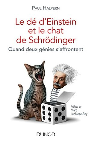 Le dé d'Einstein et le chat de Schrödinger : Quand deux génies s'affrontent (Hors collection)
