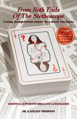 From Both Ends of the Stethoscope: Getting Through Breast Cancer - By a Doctor Who Knows