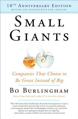 Small Giants: Companies That Choose to Be Great Instead of Big por Bo Burlingham