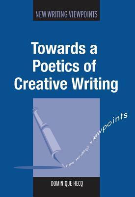 Towards a Poetics of Creative Writing