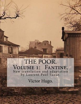 The Poor. Volume 1: Fantine.: New Translation and Adaptation by Laurent Paul Sueur