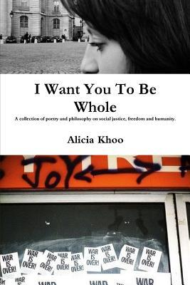 I Want You to Be Whole: A Collection of Poetry on Politics, Social Justice and the Human Condition