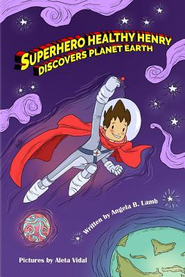 Superhero Healthy Henry Discovers Planet Earth