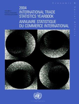 International Trade Statistics Yearbook 2004 (International Trade Statistics Yearbook/Annuaire Statistique Du Commerce International) (Multilingual Edition)