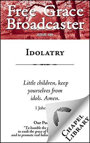 Idolatry (Free Grace Broadcaster Book 189)