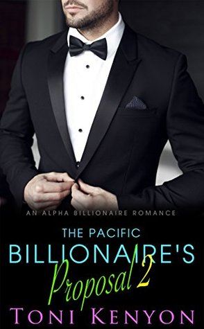 The Pacific Billionaire's Proposal (An Alpha Billionaire Romance): Part 2 (Pacific Billionaires)