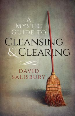 A Mystic Guide to Cleansing & Clearing by David Salisbury