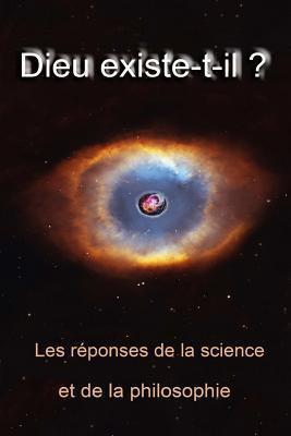 Dieu Existe T-Il ?: Les Reponses de La Science Et de La Philosophie por Jacky Bourgogne