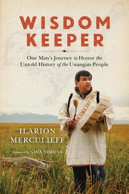 Wisdom Keeper: One Mans Journey to Honor the Untold History of the Unangan People