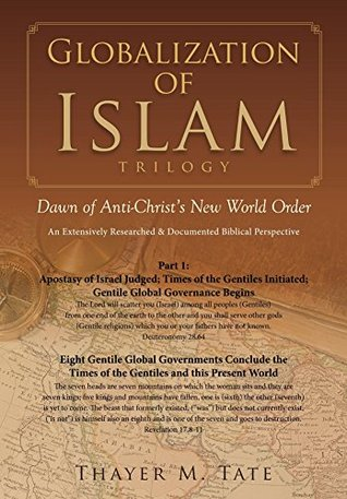 Globalization of Islam: Dawn of Anti-Christ's New World Order (Apostasy of Israel Judged; Times of the Gentiles Initiated; Gentile Global Governance Begins Book 1)