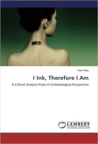 I Ink, Therefore I Am: A Critical Analysis From A Criminological Perspective