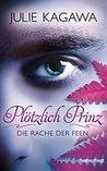 Plötzlich Prinz - Die Rache der Feen by Julie Kagawa
