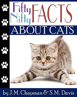 Fifty Nifty Facts about Cats by J.M. Chapman