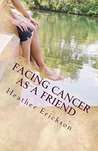 Facing Cancer as a Friend: How to Support Someone Who Has Cancer