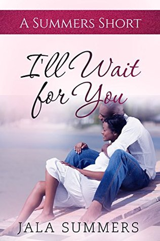 Ill Wait For You A Summers Short By Jala Summers