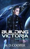 Building Victoria (The Intrepid Saga #3) by M.D. Cooper