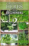 GROWING HERBS: How to Grow herbs, for Profit or for health benefits at home, Simple Recipes on how to Grow Low cost herbs Indoor and Outdoor, Herbs in containers, Growing herbs for beginners 2