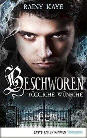 Ebook Beschworen - Tödliche Wünsche by Rainy Kaye TXT!