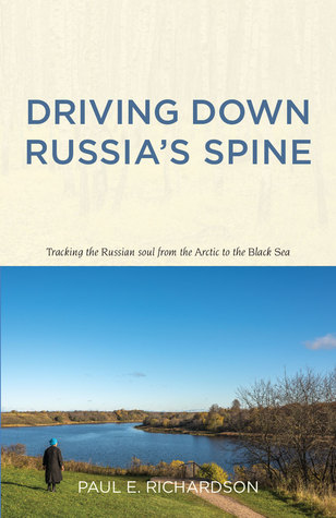 Driving Down Russia's Spine by Paul E. Richardson