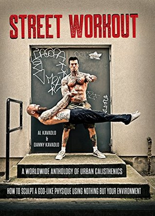 Street Workout A Worldwide Anthology Of Urban Calisthenics How To