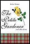 The Petite Gardener: And Other Stories