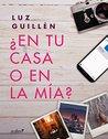 ¿En tu casa o en la mía? by Luz Guillén