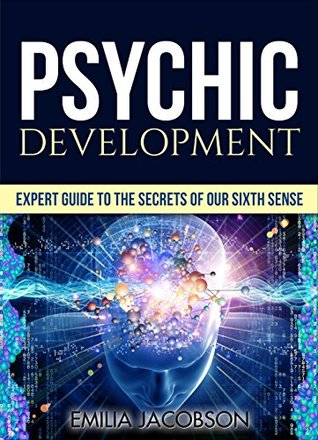 Psychic Development: Expert Guide to the Secrets of our Sixth Sense - Mastery of the Third Eye, Intuition & Clairvoyance