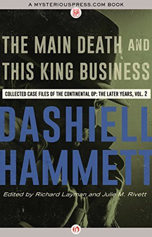 The Main Death and This King Business: Collected Case Files of the Continental Op: The Later Years, Volume 2